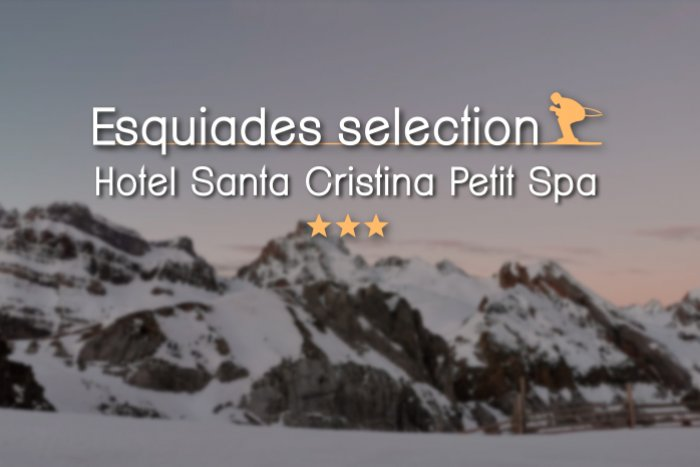 noticia ski Esquiades Selection presenta: Hotel Santa Cristina Petit Spa 3*